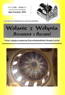 Wołanie z Wołynia : pismo religijno-społeczne Rzymskokatolickiej Diecezji Łuckiej (B). R. 22, nr 3 (130).