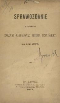 Sprawozdanie z Czynności Zakładu Narodowego imienia Ossolińskich za Rok 1876