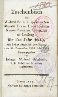 Taschenbuch der Weiland Sr. k. k. apostolischen Majestät Fraz I. allerhöchsten Namen fürenden Universität zu Lemberg, für das Jahr 1843. Mit hoher Präsidial-Bewilligung vom 14. November 1832 Zahl 9893