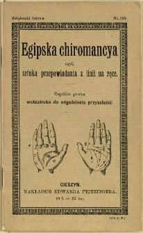 Egipska chiromancya czyli Sztuka przepowiadania z linii na ręce : zupełnie pewna wskazówka do odgadnienia przyszłości