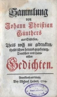 Sammlung von Johann Christian Günthers aus Schlesien, Theils noch nie gedruckten, Theils schon herausgegebenen, deutschen und lateinischen Gedichten