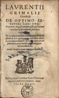 De optimo senatore libri duo in quibus magistratuum officia, ciuiuni vita beata, rerumpub. foelicitas explicantur