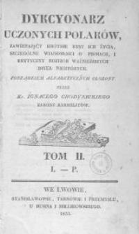Dykcyonarz Uczonych Polaków, zawierający krótkie rysy ich życia, szczególne wiadomości o pismach, i krytyczny rozbiór ważniejszych dzieł niektórych. Porządkiem alfabetycznym ułożony. Tom II. L-P.