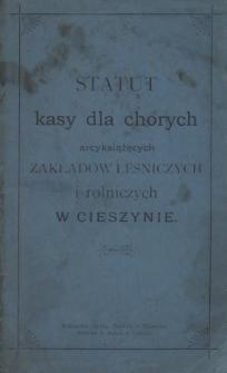 Statut kasy dla chorych arcyksiążęcych zakładów leśniczych i rolniczych w Cieszynie, [1898]