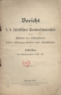 Bericht des k. k. schles. Landesschulrathes über den Zustand der Volksschulen, Lehrer-Bildungsanstalten, Fach- und Mittelschulen in Schlesien, 1897/98