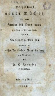 Verzeichnis neuer Bücher bis vom Januar bis Juny1808 wirklich erschienen sind, nebst Verlegern, Preisen und einem wissenschsftlichen Repertorium zu finden bey dem Buchhandler Christian Gottlob Treuttler in Hirschberg