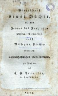 Verzeichnis neuer Bücher bis vom Januar bis Juny1809 wirklich erschienen sind, nebst Verlegern, Preisen und einem wissenschsftlichen Repertorium zu finden bey dem Buchhandler Christian Gottlob Treuttler in Hirschberg