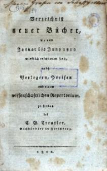 Verzeichnis neuer Bücher bis vom Januar bis Juny1812 wirklich erschienen sind, nebst Verlegern, Preisen und einem wissenschsftlichen Repertorium zu finden bey dem Buchhandler Christian Gottlob Treuttler in Hirschberg