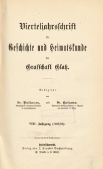 Vierteljahrsschrift für Geschichte und Heimathskunde der Grafschaft Glatz, 1888/1889, Jg. 8