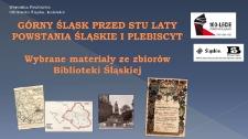 Górny Śląsk przed stu laty. Powstania śląskie i plebiscyt. Wybrane materiały ze zbiorów Biblioteki Śląskiej