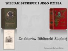 William Szekspir i jego dzieła. Ze zbiorów Biblioteki Śląskiej