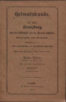 Heimatskunde. Der Kreis Kreuzburg und das Wichtigste von der Provinz Schlesien : Hilfsmittel für Schüler unter Benutzung amtl. Quellen.