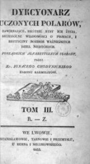 Dykcyonarz Uczonych Polaków, zawierający krótkie rysy ich życia, szczególne wiadomości o pismach, i krytyczny rozbiór ważniejszych dzieł niektórych. Porządkiem alfabetycznym ułożony. Tom 3. R-Z