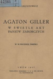 Agaton Giller w świetle akt państw zaborczych. W 50 rocznicę śmierci