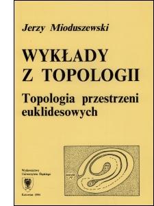 Wykłady z topologii : topologia przestrzeni euklidesowych