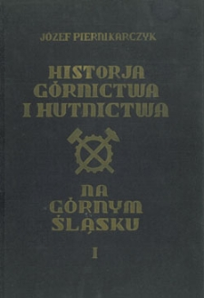 Historja górnictwa i hutnictwa na Górnym Śląsku. Cz. 1