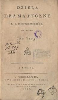 Dzieła dramatyczne L. A. Dmuszewskiego. T. 2