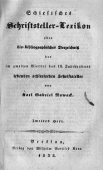 Schlesisches Schriftsteller-Lexikon oder bio-bibliographisches Verzeichniss der im zweiten Viertel des 19. Jahrhunderts lebenden schlesischen Schriftsteller. H. 2