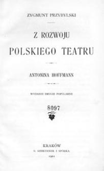 Z rozwoju polskiego teatru. Antonina Hoffmann. - Wyd. 2 popularne