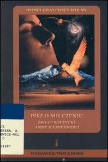 Pisz o milczeniu : świat poetycki Anny Kamieńskiej