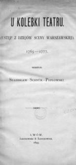 U kolebki teatru. (Ustęp z dziejów sceny warszawskiej). 1765-1777