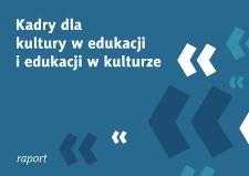Kadry dla kultury w edukacji i edukacji w kulturze. Raport z badania