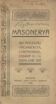 Masonerya. Jej początki, organizacya, ceremoniał, zasady i działanie