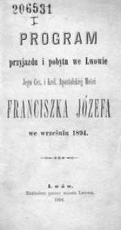 Program przyjazdu i pobytu we Lwowie Jego Ces. i Król. Apostolskiej Mości Franciszka Józefa we wrześniu 1894