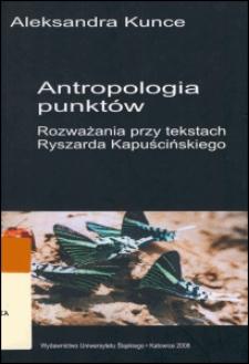 Antropologia punktów : rozważania przy tekstach Ryszarda Kapuścińskiego