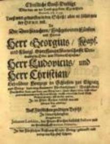 Christliche Looß-Predigt vber das an die Hand gegebene Sprüchlein, Proverb. 16. v. 33. Looß wird geworffen in den Schoß, aber es fället wie der Herr wil, als die... Herren... Georgius... Ludovicus, und... Christian, gebrüdere Hertzoge in Schlesien zur Lignitz und Brieg, dero angestammete Fürstenthümer, Weichbilder, Herrschafften Land- und Leute zum Brieg den 3. Junii anno 1654... durchs ordentliche Looß Fürst-Brüderlich unter sich theilen wolten / in der Pfarr-Kirchen... gehalten, und... übergeben von Johanne Letschio...