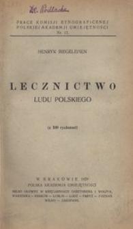 Lecznictwo ludu polskiego. (Z 100 rycinami z klinik uniw. lwow.)