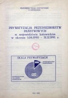 Prywatyzacja przedsiębiorstw państwowych w województwie katowickim w okresie 1.08.1990 - 31.12.1991 r.