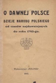 O dawnej Polsce. Dzieje narodu polskiego od czasów najdawniejszych do roku 1795-go