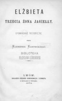 Elżbieta trzecia żona Jagiełły. Opowiadanie historyczne