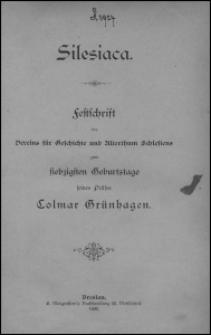 Silesiaca : Festschrift des Vereins für Geschichte und Alterthum Schlesiens zum siebzigsten Geburtstage seines Präses Colmar Grünhagen