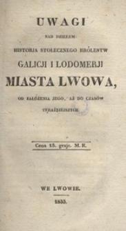 Uwagi nad dziełem: Historja stołecznego królestw Galicji i Lodomerji miasta Lwowa, od założenia jego, aż do czasów teraźniejszych