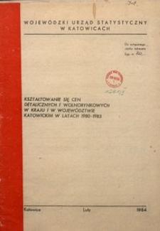 Kształtowanie się cen detalicznych i wolnorynkowych w kraju i w województwe katowickim w latach 1980-1983