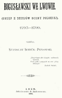 Bogusławski we Lwowie. (Ustęp z dziejów sceny polskiej). 1795-1799